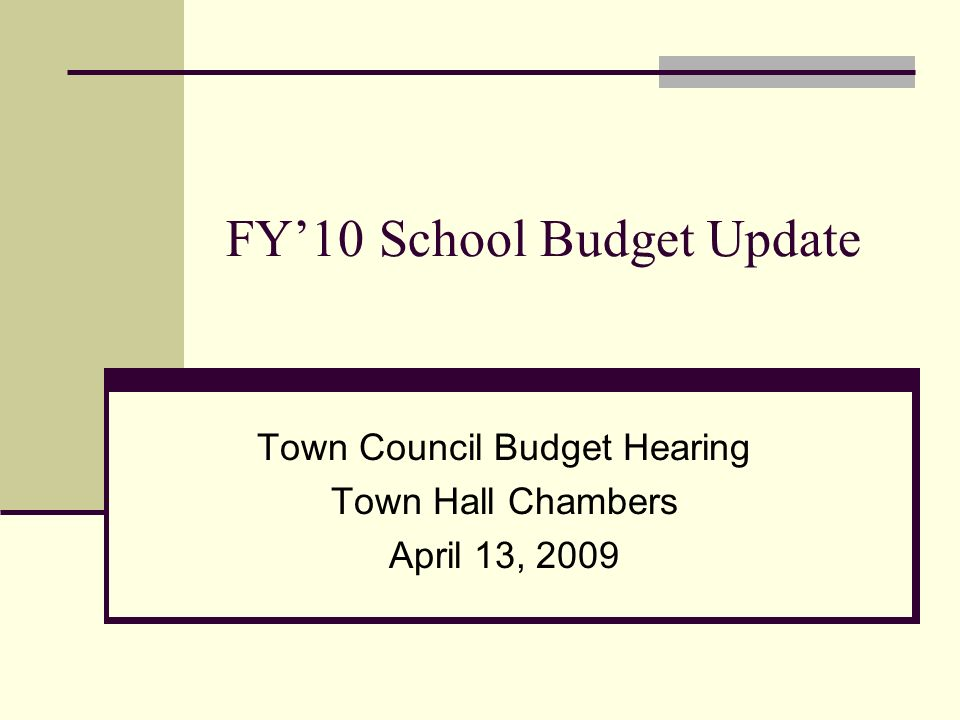 FY'10 School Budget Update Town Council Budget Hearing Town Hall Chambers April 13, 2009