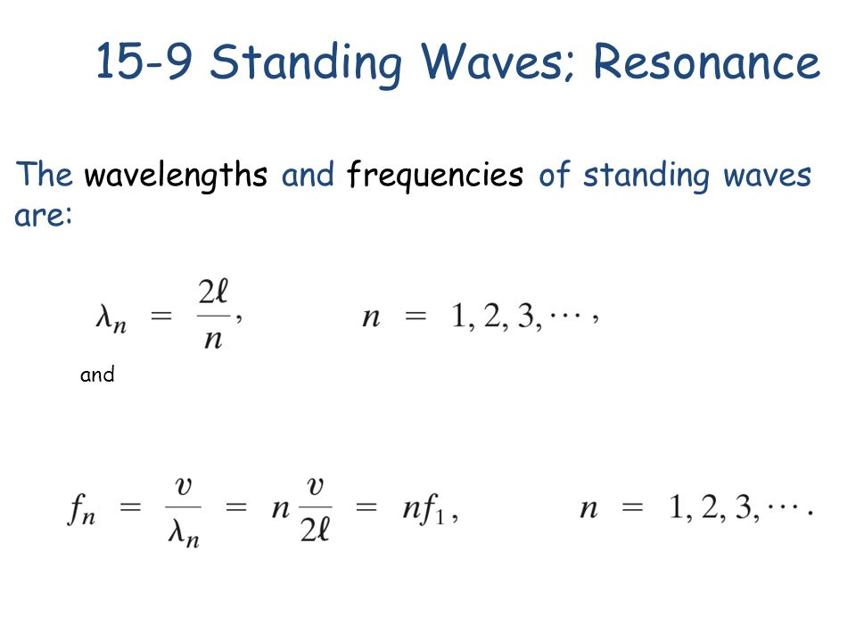 The wavelengths and frequencies of standing waves are: 15-9 Standing Waves; Resonance and