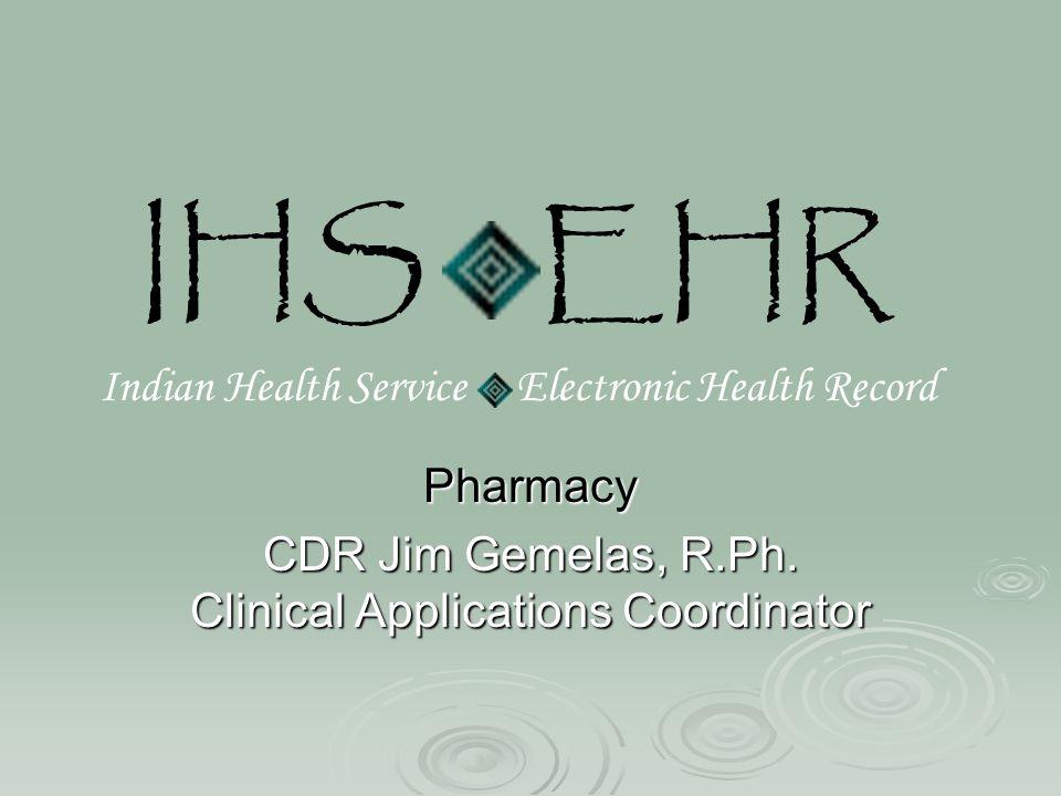 IHS EHR Indian Health Service Electronic Health Record Pharmacy CDR Jim Gemelas, R.Ph.