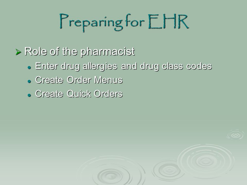 Preparing for EHR  Role of the pharmacist Enter drug allergies and drug class codes Enter drug allergies and drug class codes Create Order Menus Create Order Menus Create Quick Orders Create Quick Orders