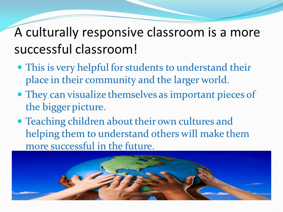 A culturally responsive classroom is a more successful classroom.