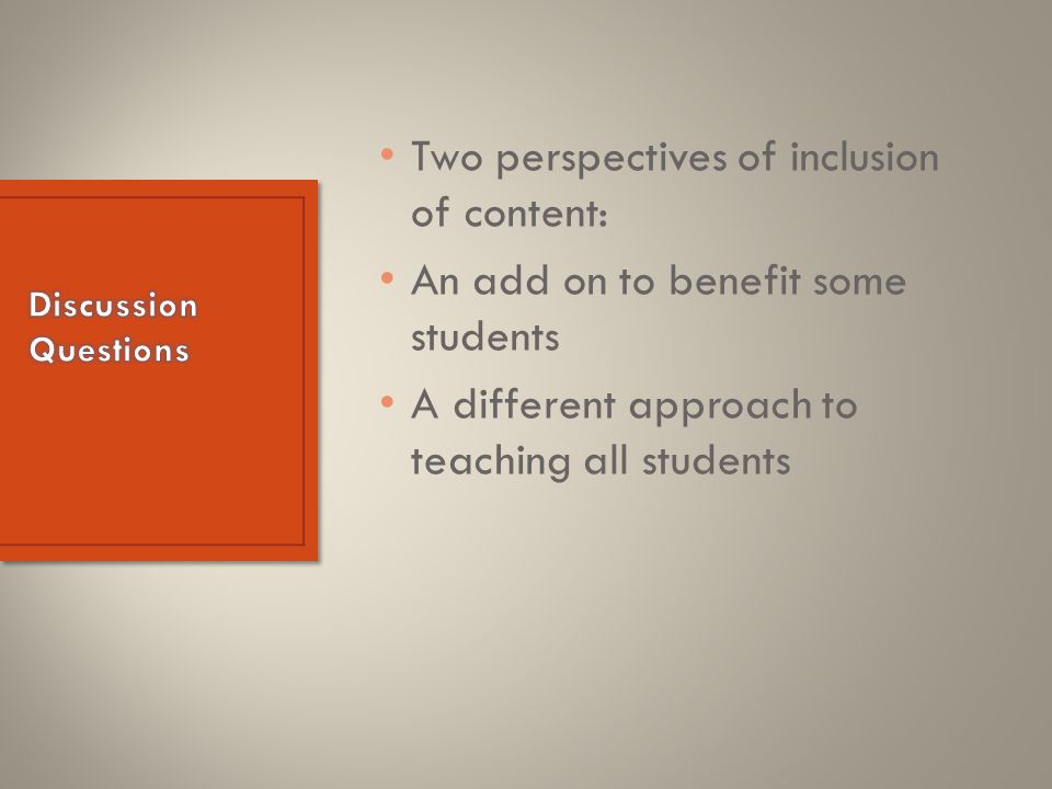 Two perspectives of inclusion of content: An add on to benefit some students A different approach to teaching all students