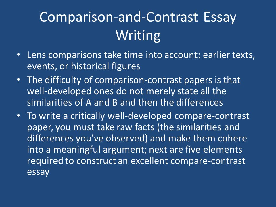writing compare/contrast essays Compare & contrast essay student/class goal students are often asked to explain or evaluate in their writing and will be asked to write compare and.