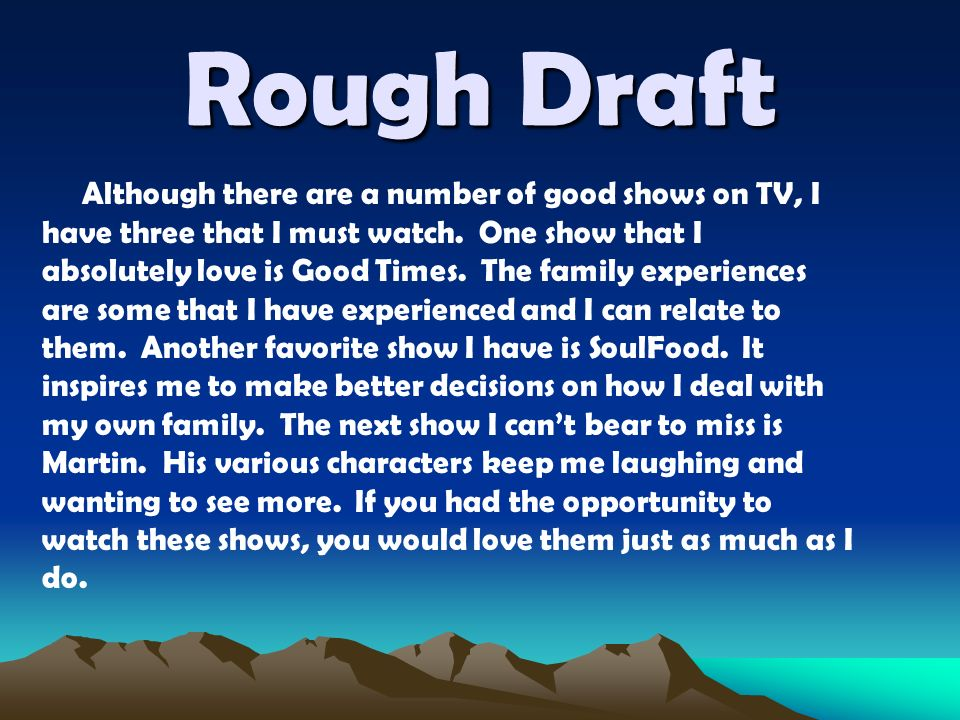 Rough Draft Although there are a number of good shows on TV, I have three that I must watch.