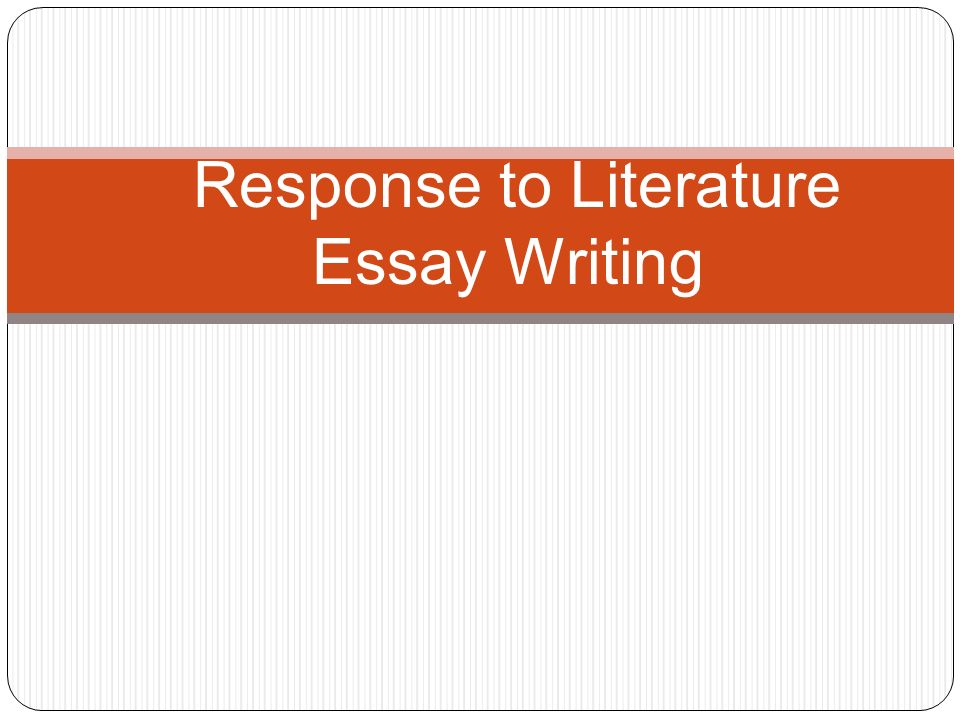 writing an essay in response to literature Writing a response literature you often can't choose the right book that's why we've prepared a list of books that will be perfect for your response paper.