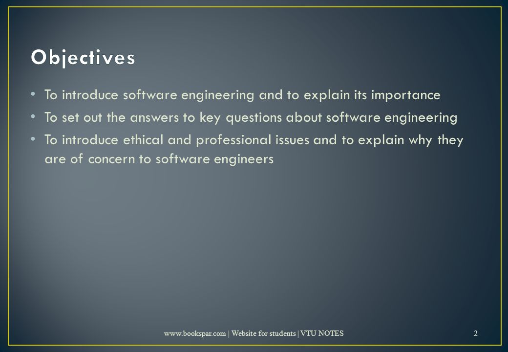 To introduce software engineering and to explain its importance To set out the answers to key questions about software engineering To introduce ethical and professional issues and to explain why they are of concern to software engineers   | Website for students | VTU NOTES2