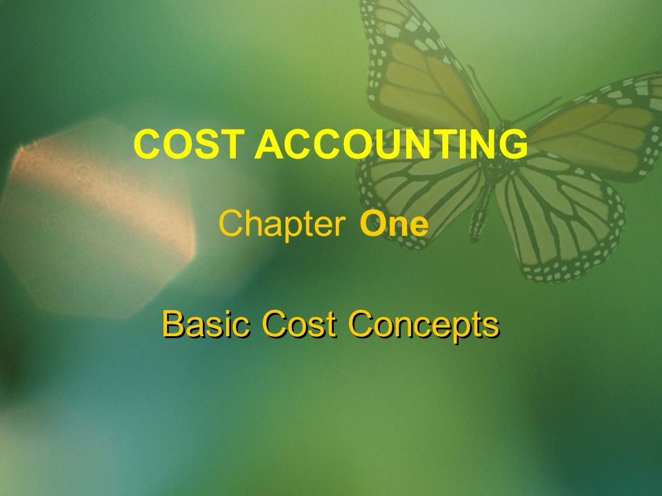 Basic Cost Concepts COST ACCOUNTING Chapter One