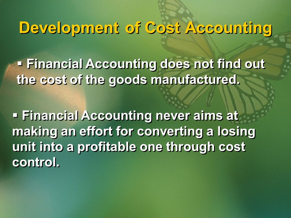 Development of Cost Accounting  Financial Accounting does not find out the cost of the goods manufactured.