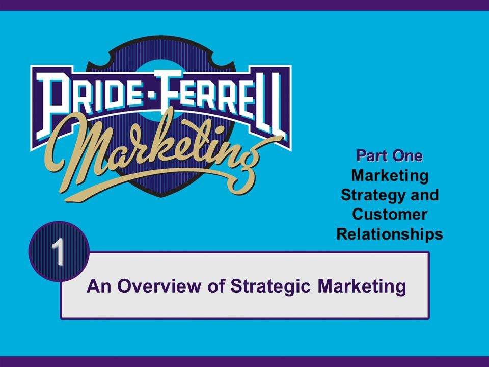 Part One Marketing Strategy and Customer Relationships 1 An Overview of Strategic Marketing