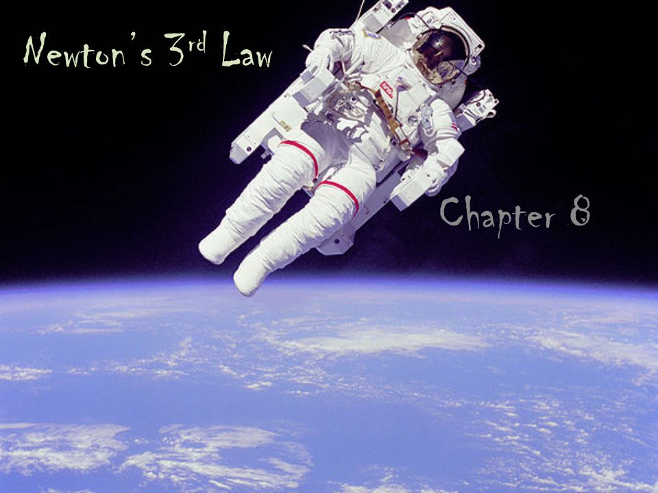 Newton's 3 rd Law Chapter 8