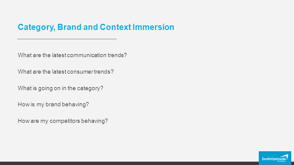Category, Brand and Context Immersion What are the latest communication trends.