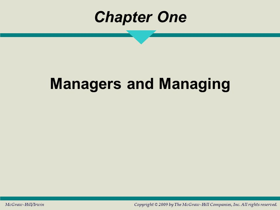 Chapter One Managers and Managing McGraw-Hill/IrwinCopyright © 2009 by The McGraw-Hill Companies, Inc. All rights reserved.