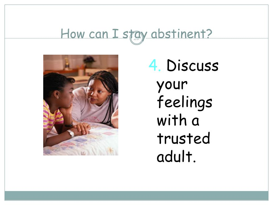 How can I stay abstinent 3. Share your feelings with your boyfriend or girlfriend. 24