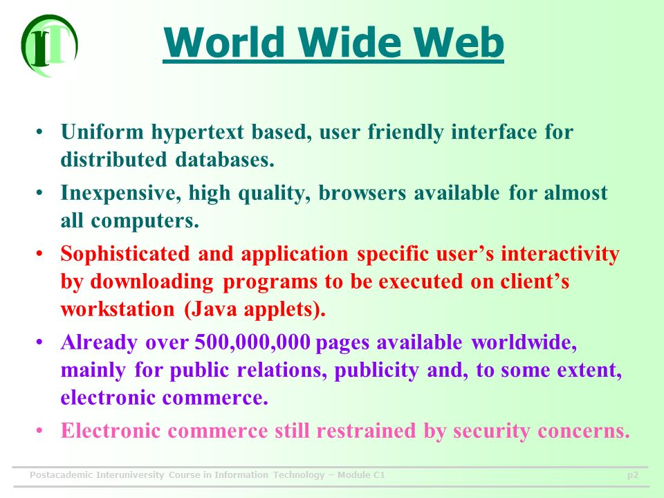 Postacademic Interuniversity Course in Information Technology – Module C1p2 World Wide Web Uniform hypertext based, user friendly interface for distributed databases.