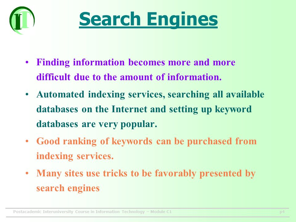 Postacademic Interuniversity Course in Information Technology – Module C1p4 Search Engines Finding information becomes more and more difficult due to the amount of information.