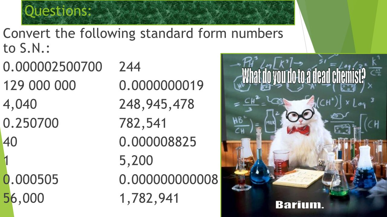 Scientific notation shorten the text message the following 10 questions convert the following standard form numbers to sn 0000002500700244 129 000 00000000000019 4040248945478 0250700782541 400000008825 falaconquin