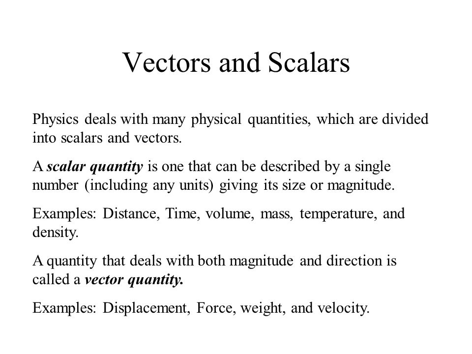 Vectors and Scalars Physics deals with many physical quantities, which are divided into scalars and vectors.