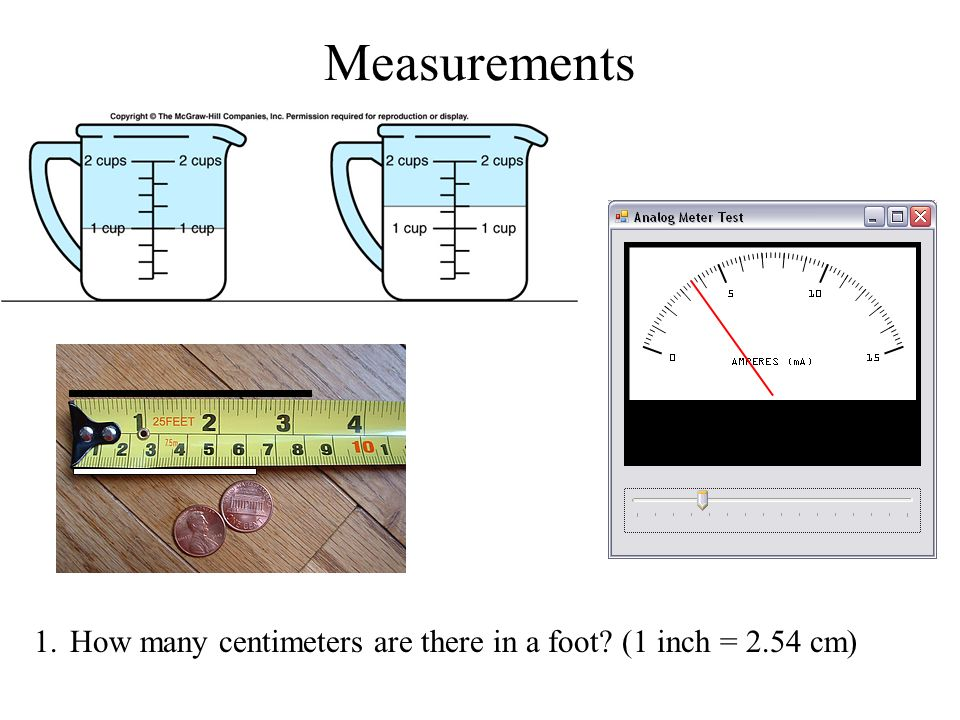 Measurements 1.How many centimeters are there in a foot (1 inch = 2.54 cm)