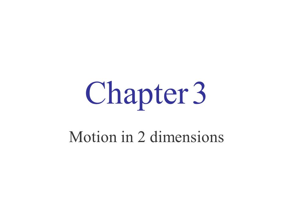 Chapter 3 Motion in 2 dimensions