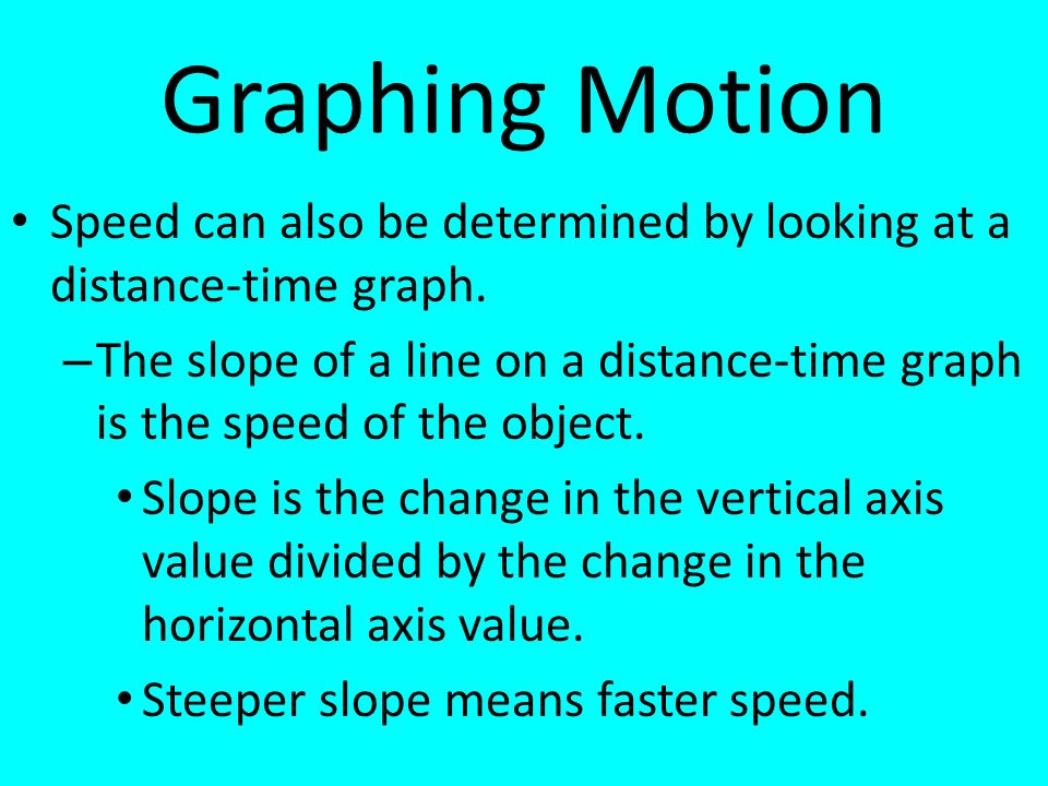 Graphing Motion Speed can also be determined by looking at a distance-time graph.