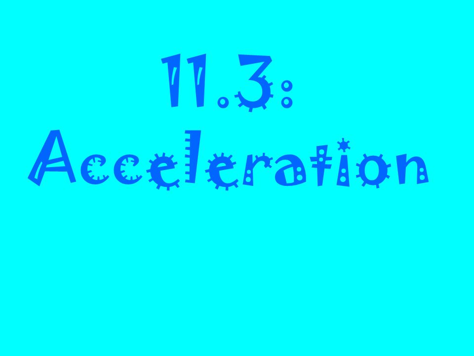 11.3: Acceleration
