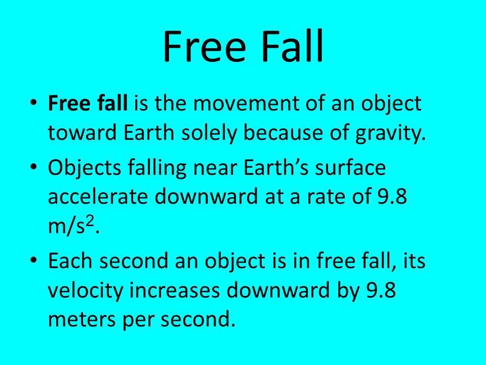 Free Fall Free fall is the movement of an object toward Earth solely because of gravity.