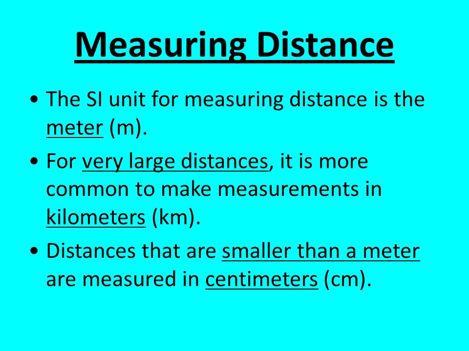 Measuring Distance The SI unit for measuring distance is the meter (m).