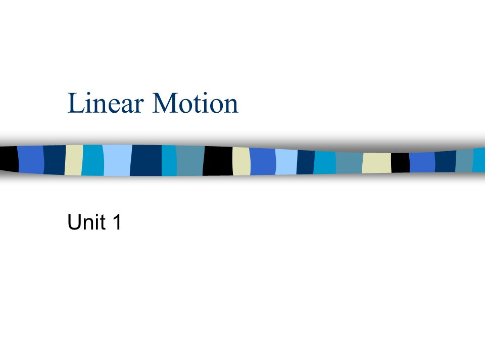 Linear Motion Unit 1