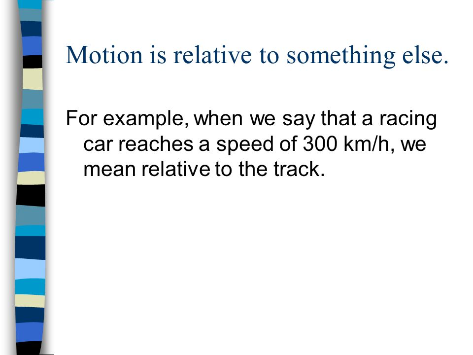 Motion is relative to something else.
