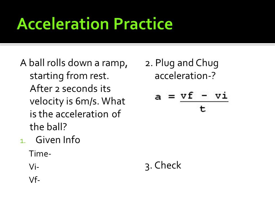 A ball rolls down a ramp, starting from rest. After 2 seconds its velocity is 6m/s.
