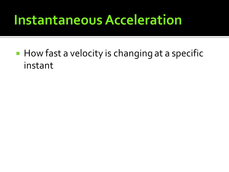  How fast a velocity is changing at a specific instant