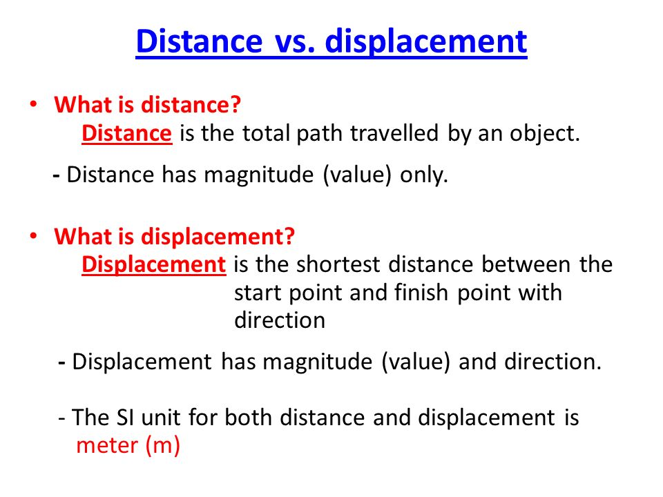 Distance vs. displacement What is distance. Distance is the total path travelled by an object.