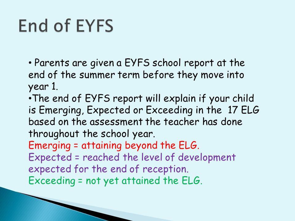 Parents are given a EYFS school report at the end of the summer term before they move into year 1.