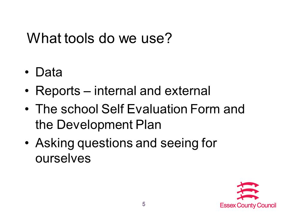 5 5 What Tools Do We Use? Data Reports U2013 Internal And External The School  Self Evaluation Form ...