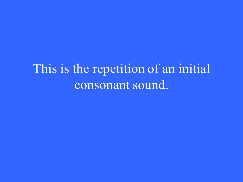 This is the repetition of an initial consonant sound.