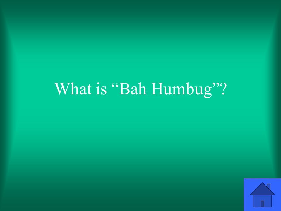 What is Bah Humbug