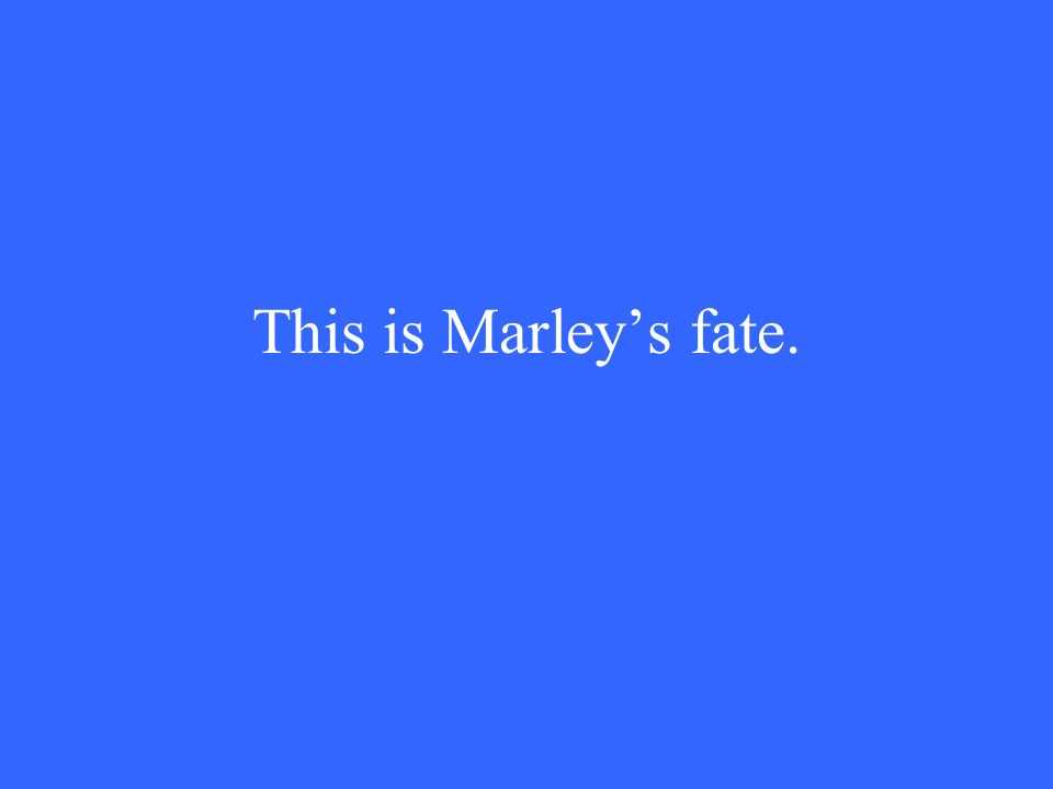 This is Marley's fate.