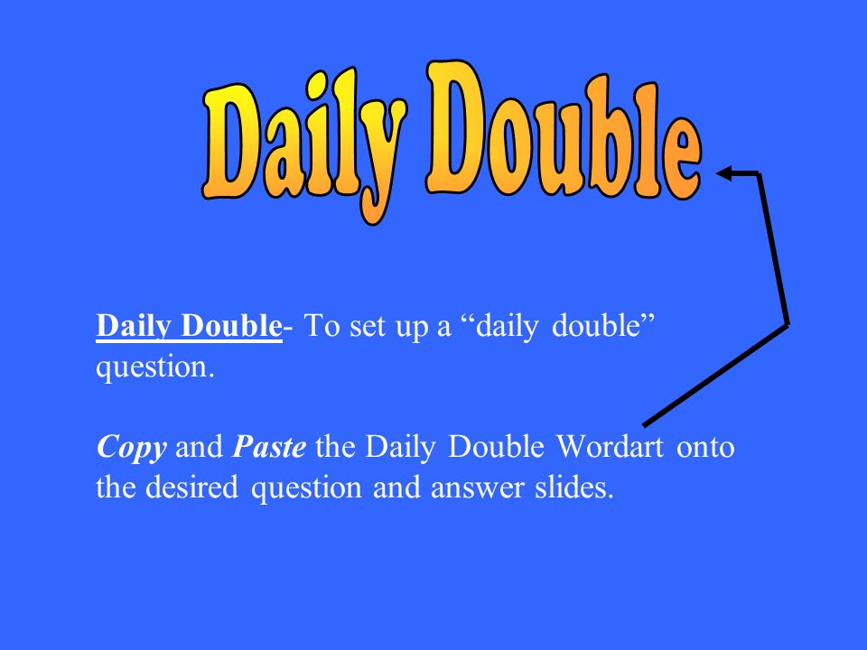 Daily Double- To set up a daily double question.