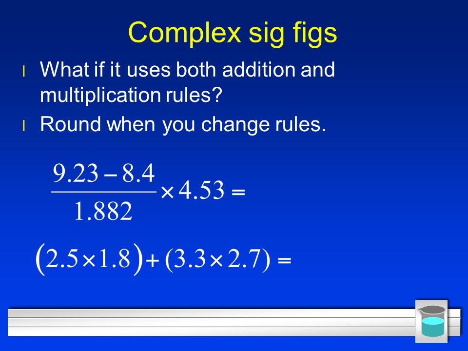 Complex sig figs l What if it uses both addition and multiplication rules.