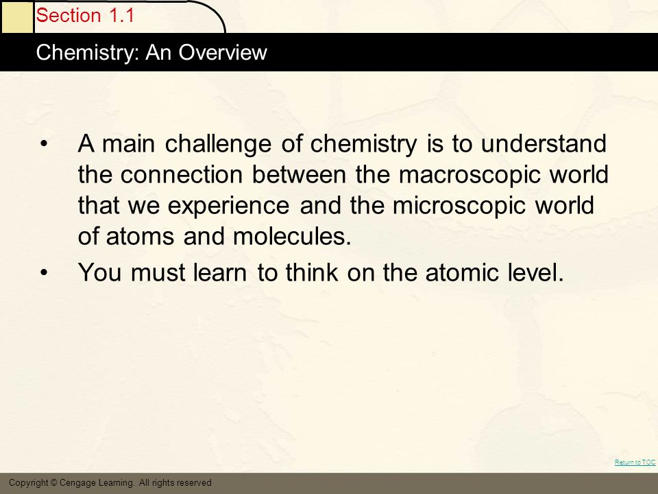 Section 1.1 Chemistry: An Overview Return to TOC Copyright © Cengage Learning.