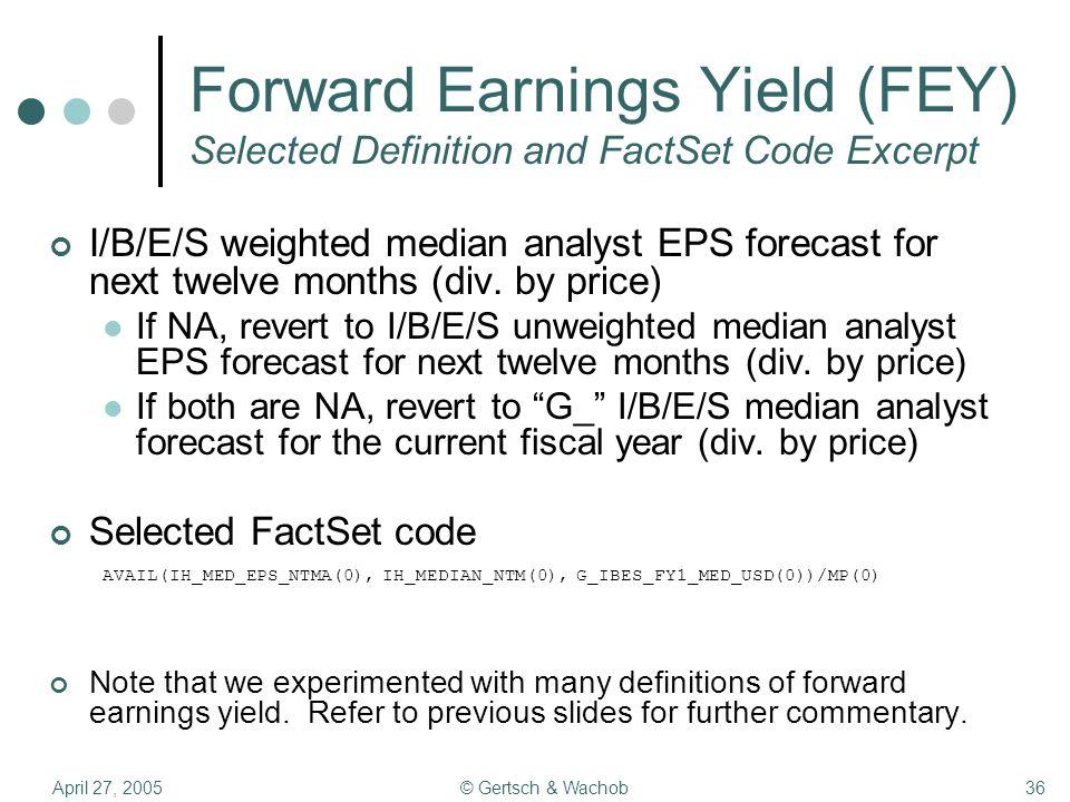 April 27, 2005© Gertsch U0026 Wachob36 Forward Earnings Yield (FEY) Selected  Definition