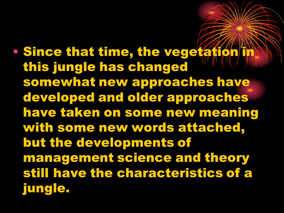Since that time, the vegetation in this jungle has changed somewhat new approaches have developed and older approaches have taken on some new meaning