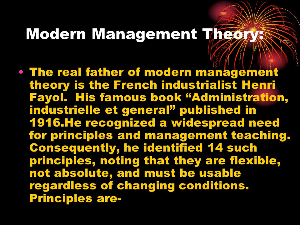 """Modern Management Theory: The real father of modern management theory is the French industrialist Henri Fayol. His famous book """"Administration, indust"""