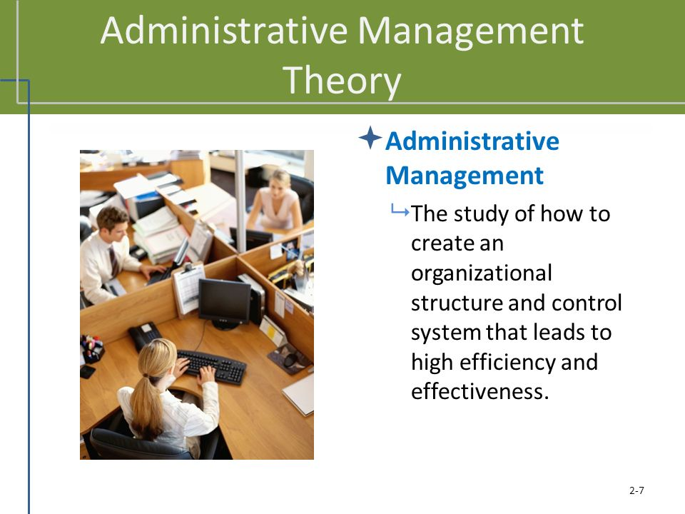 Administrative Management Theory  Administrative Management  The study of how to create an organizational structure and control system that leads to