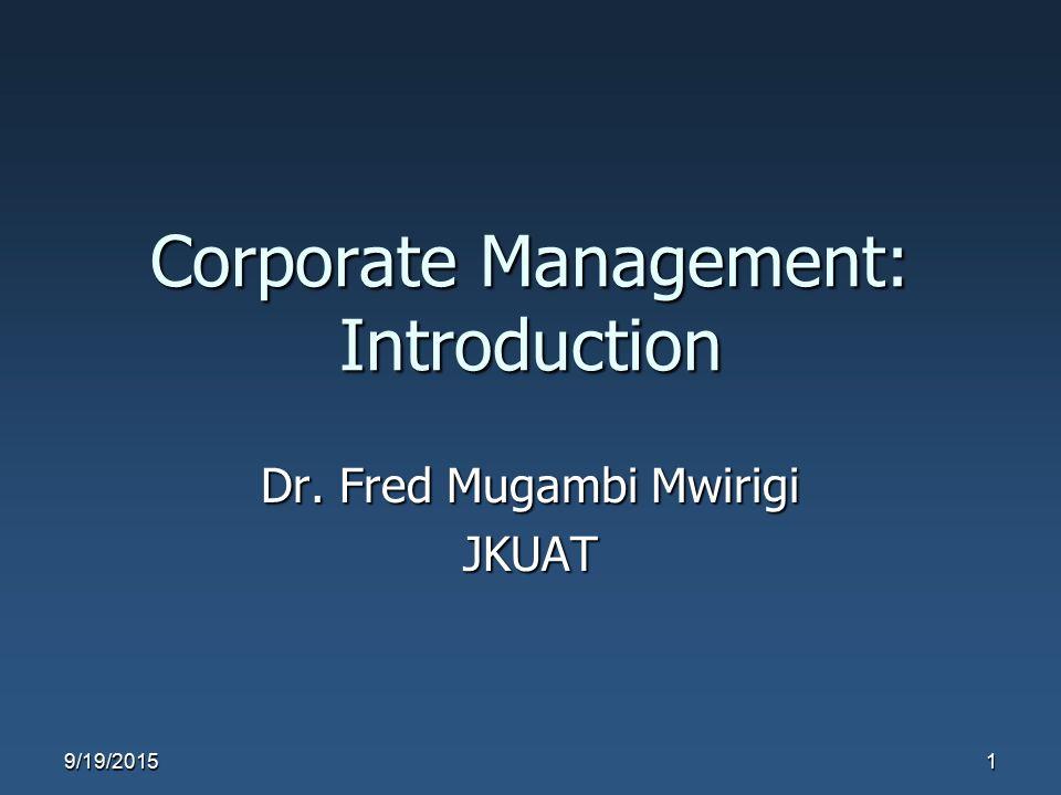 Corporate Management: Introduction Dr. Fred Mugambi Mwirigi JKUAT 9/19/20151