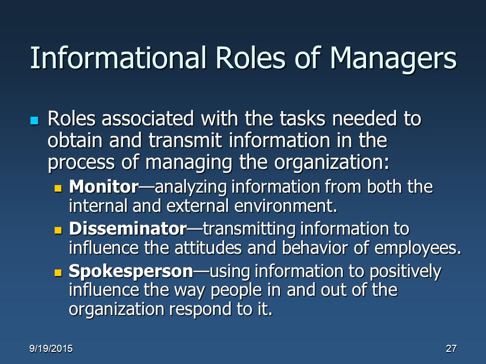 Informational Roles of Managers Roles associated with the tasks needed to obtain and transmit information in the process of managing the organization: