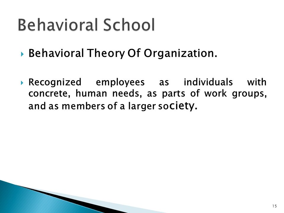  Behavioral Theory Of Organization.  Recognized employees as individuals with concrete, human needs, as parts of work groups, and as members of a la