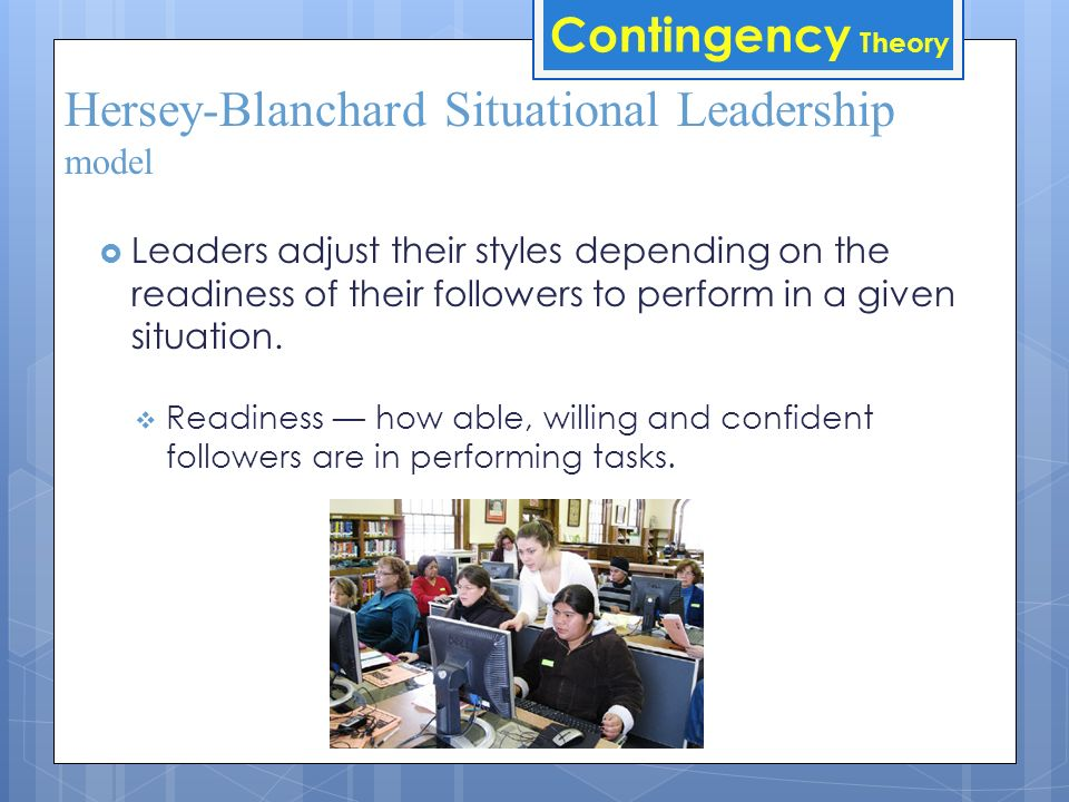 Fiedler's Contingency Model Con't  Diagnosing situational control:  Quality of leader-member relations (good or poor).