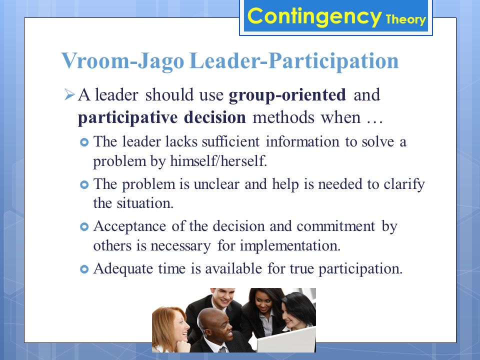  A leader should use authority-oriented decision methods when …  The leader has greater expertise to solve a problem.