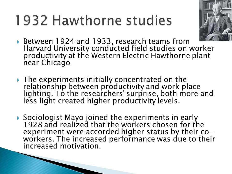  Between 1924 and 1933, research teams from Harvard University conducted field studies on worker productivity at the Western Electric Hawthorne plant